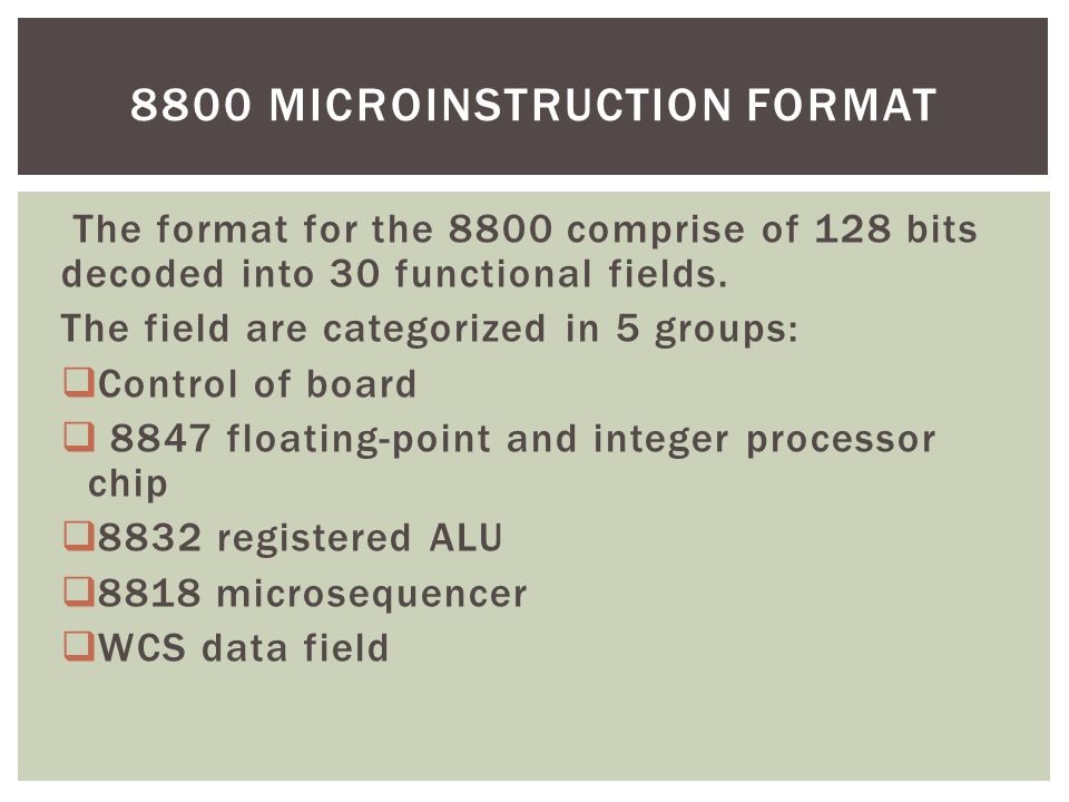 The format for the 8800 comprise of 128 bits decoded into 30 functional fields. The field are categorized in 5 groups:  Control of board  8847 float