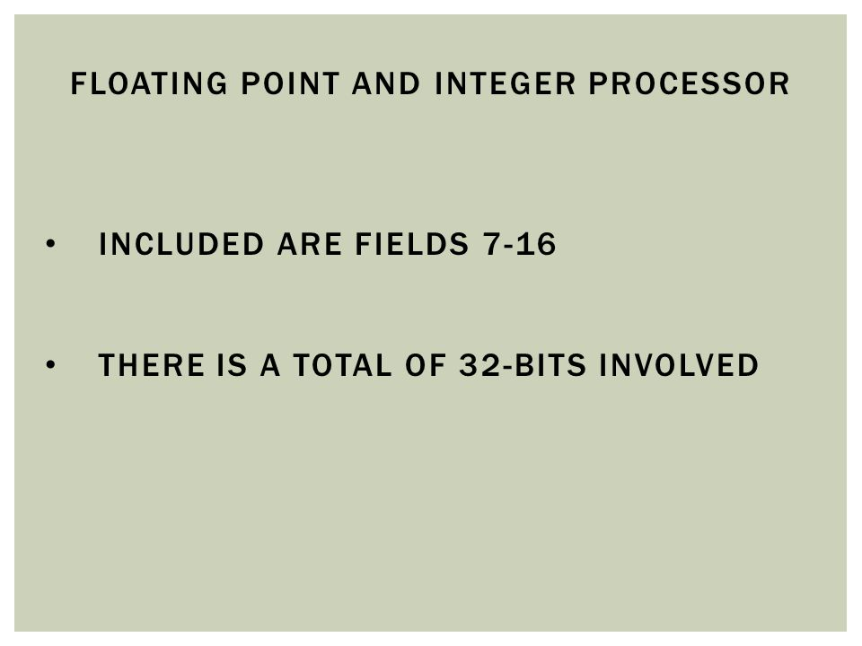 FLOATING POINT AND INTEGER PROCESSOR INCLUDED ARE FIELDS 7-16 THERE IS A TOTAL OF 32-BITS INVOLVED