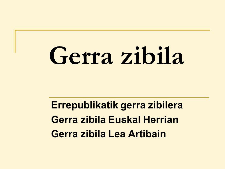 Gerra zibila Errepublikatik gerra zibilera Gerra zibila Euskal Herrian Gerra zibila Lea Artibain