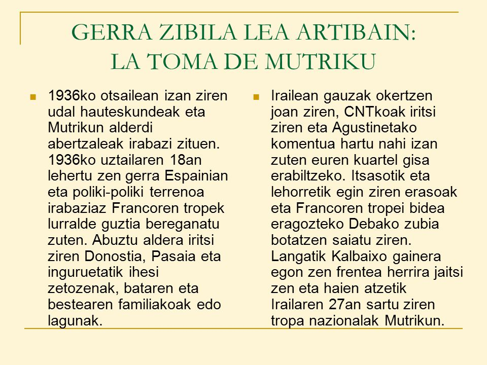 GERRA ZIBILA LEA ARTIBAIN: LA TOMA DE MUTRIKU 1936ko otsailean izan ziren udal hauteskundeak eta Mutrikun alderdi abertzaleak irabazi zituen.