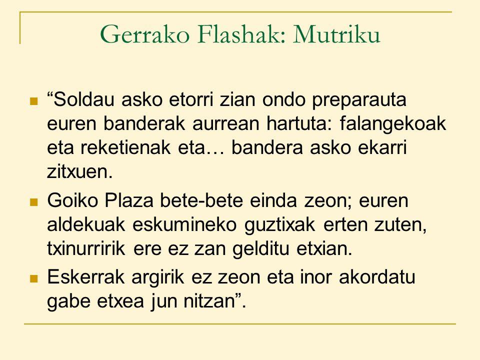Gerrako Flashak: Mutriku Soldau asko etorri zian ondo preparauta euren banderak aurrean hartuta: falangekoak eta reketienak eta… bandera asko ekarri zitxuen.