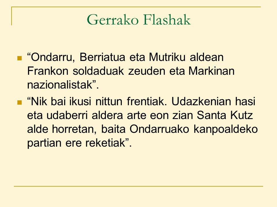 Gerrako Flashak Ondarru, Berriatua eta Mutriku aldean Frankon soldaduak zeuden eta Markinan nazionalistak .