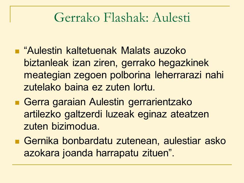 Gerrako Flashak: Aulesti Aulestin kaltetuenak Malats auzoko biztanleak izan ziren, gerrako hegazkinek meategian zegoen polborina leherrarazi nahi zutelako baina ez zuten lortu.