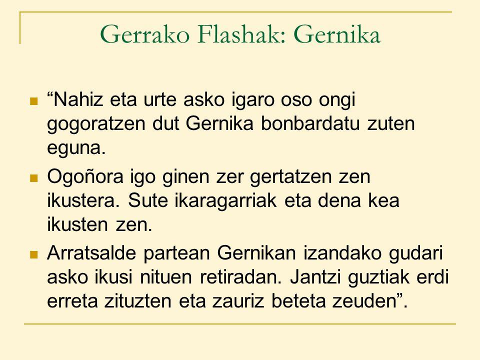 Gerrako Flashak: Gernika Nahiz eta urte asko igaro oso ongi gogoratzen dut Gernika bonbardatu zuten eguna.