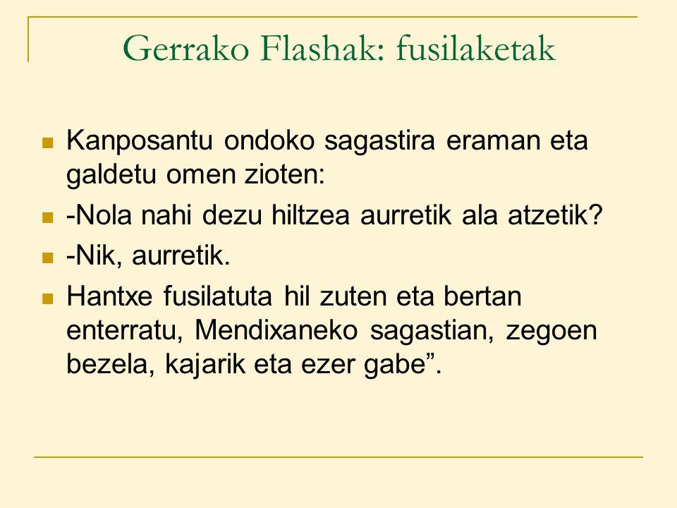 Gerrako Flashak: fusilaketak Kanposantu ondoko sagastira eraman eta galdetu omen zioten: -Nola nahi dezu hiltzea aurretik ala atzetik.