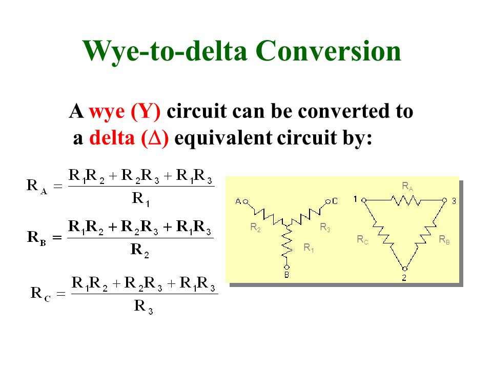 Wye-to-delta Conversion A wye (Y) circuit can be converted to a delta (  ) equivalent circuit by: R1R1 R2R2 R3R3 RARA RBRB RCRC