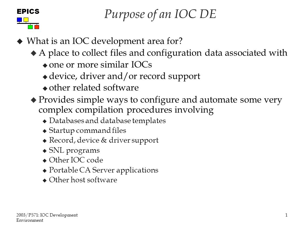 1 2003/P571: IOC Development Environment EPICS Purpose of an IOC DE  What is an IOC development area for.