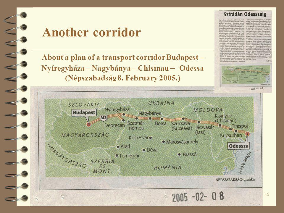 16 About a plan of a transport corridor Budapest – Nyíregyháza – Nagybánya – Chisinau – Odessa (Népszabadság 8. February 2005.) Another corridor