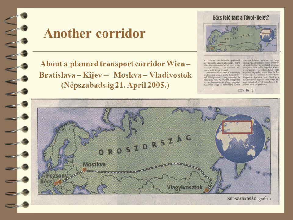 17 About a planned transport corridor Wien – Bratislava – Kijev – Moskva – Vladivostok (Népszabadság 21. April 2005.) Another corridor