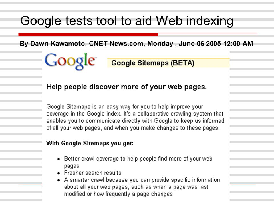 Google tests tool to aid Web indexing By Dawn Kawamoto, CNET News.com, Monday, June 06 2005 12:00 AM
