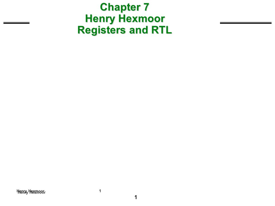 12 Henry Hexmoor REGISTER TRANSFER Register Transfer A register transfer such as R3  R5 Implies that the digital system has –the data lines from the source register (R5) to the destination register (R3) –Parallel load in the destination register (R3) –Control lines to perform the action