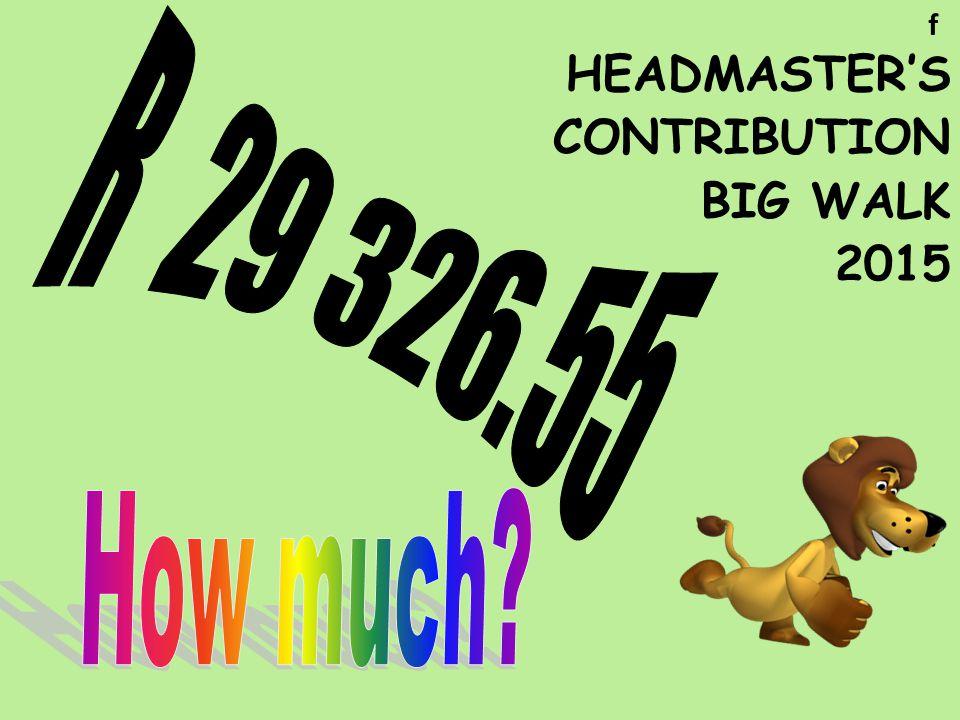 HEADMASTER'S CONTRIBUTION BIG WALK 2015 f