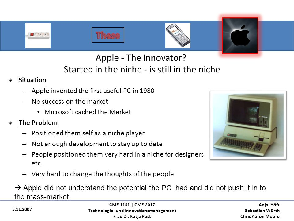 Apple iPod from the niche-market to the mass-market 5.11.2007 CME.1131 | CME.2017 Technologie- und Innovationsmanagement Frau Dr.