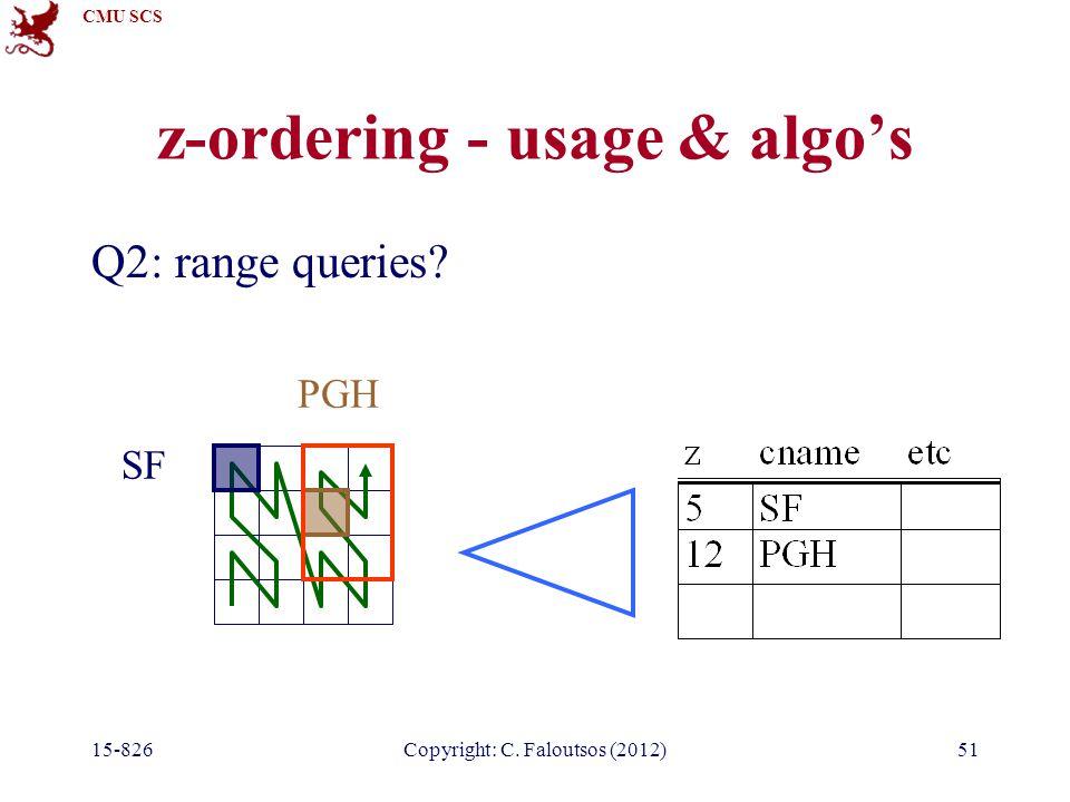 CMU SCS 15-826Copyright: C. Faloutsos (2012)51 z-ordering - usage & algo's Q2: range queries.