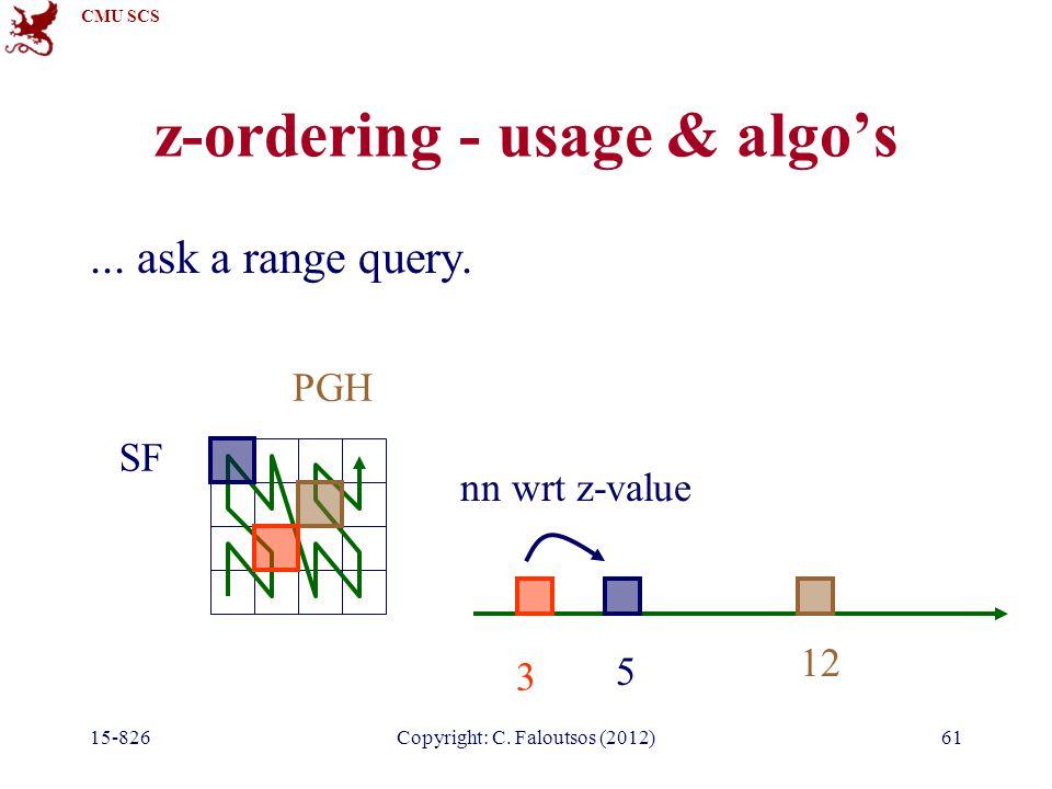 CMU SCS 15-826Copyright: C. Faloutsos (2012)61 z-ordering - usage & algo's...