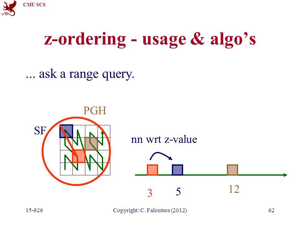 CMU SCS 15-826Copyright: C. Faloutsos (2012)62 z-ordering - usage & algo's...