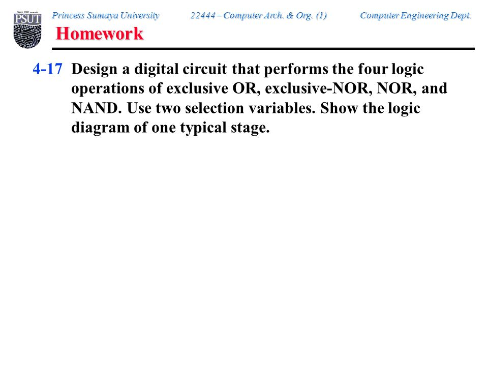 Princess Sumaya University 22444 – Computer Arch. & Org. (1) Computer Engineering Dept. Homework 4-17Design a digital circuit that performs the four l