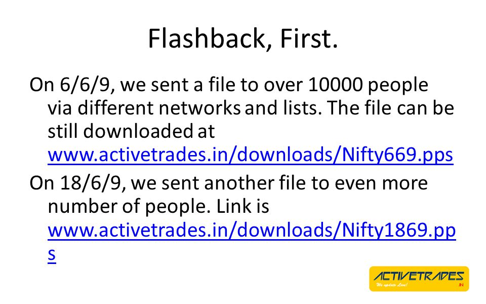 Flashback, First. On 6/6/9, we sent a file to over 10000 people via different networks and lists. The file can be still downloaded at www.activetrades