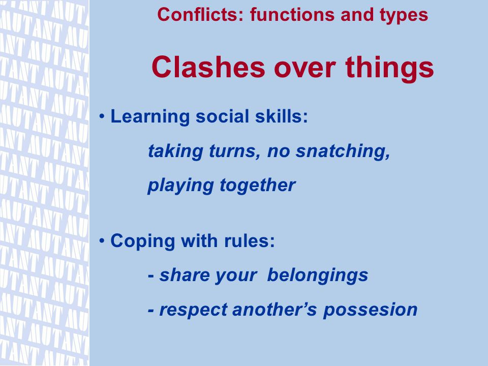 Conflicts: functions and types Clashes over things Learning social skills: taking turns, no snatching, playing together Coping with rules: - share your belongings - respect another's possesion