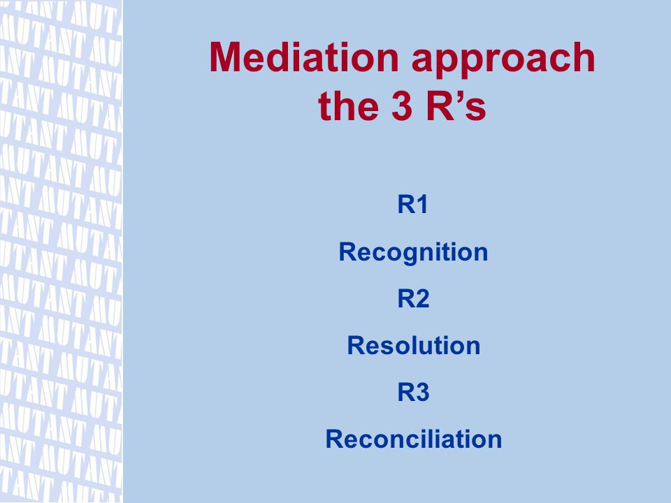 Mediation approach the 3 R's R1 Recognition R2 Resolution R3 Reconciliation