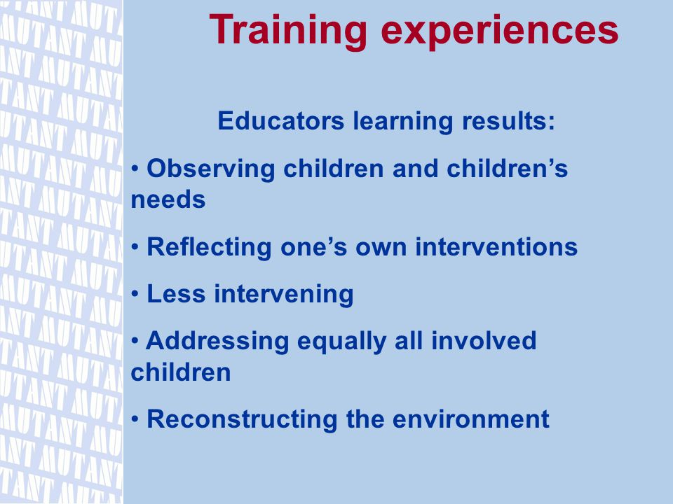 Training experiences Educators learning results: Observing children and children's needs Reflecting one's own interventions Less intervening Addressing equally all involved children Reconstructing the environment
