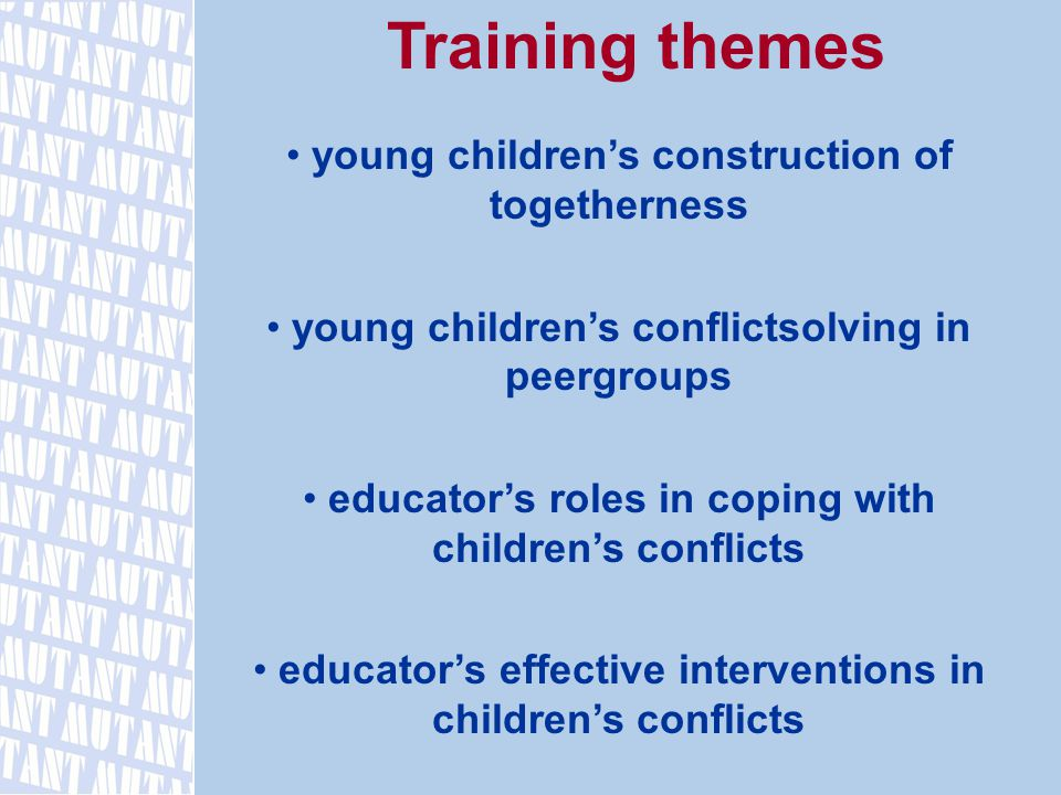 Training themes young children's construction of togetherness young children's conflictsolving in peergroups educator's roles in coping with children's conflicts educator's effective interventions in children's conflicts