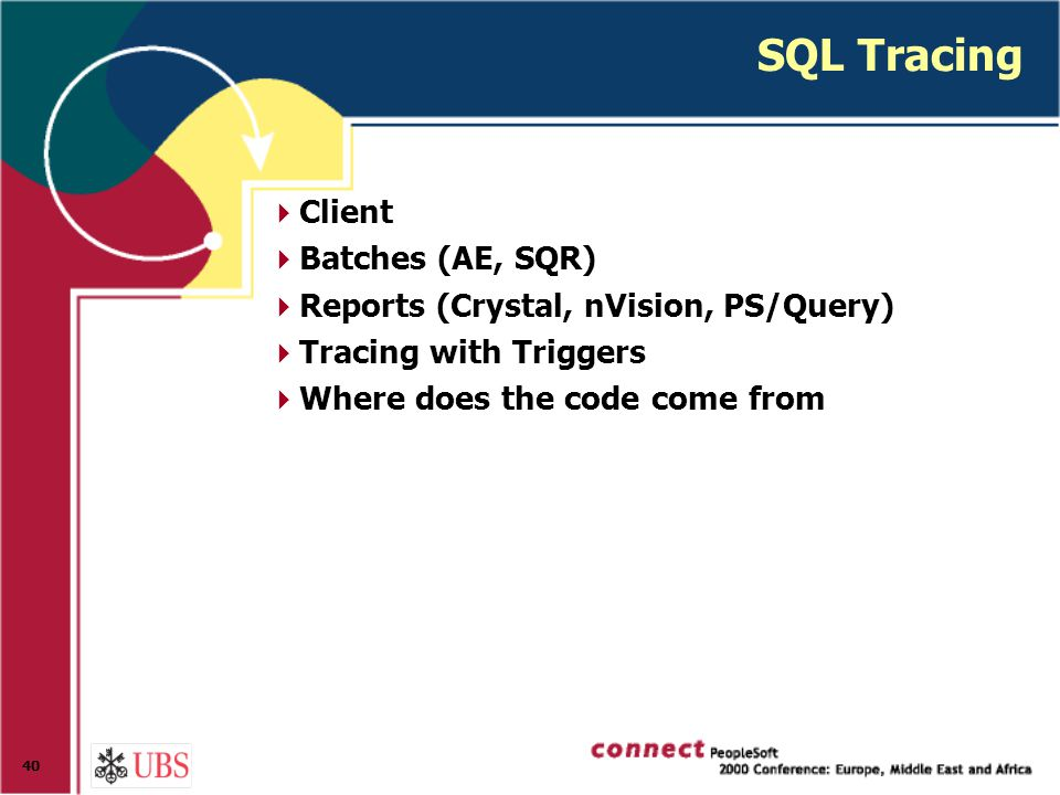 40 SQL Tracing  Client  Batches (AE, SQR)  Reports (Crystal, nVision, PS/Query)  Tracing with Triggers  Where does the code come from