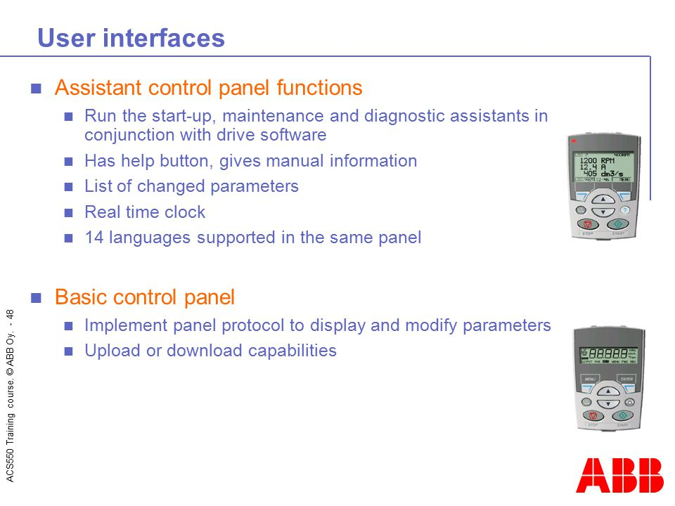 ACS550 Training course. © ABB Oy. - 48 User interfaces Assistant control panel functions Run the start-up, maintenance and diagnostic assistants in co