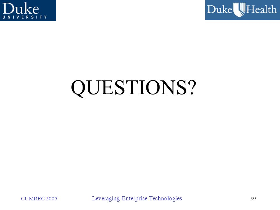 59 CUMREC 2005 Leveraging Enterprise Technologies QUESTIONS