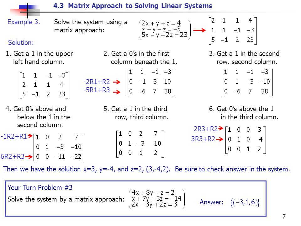 4.3 Matrix Approach to Solving Linear Systems 8 The matrix approach on inconsistent systems Instead of going through another example, suppose we have the following augmented matrix after row operations.