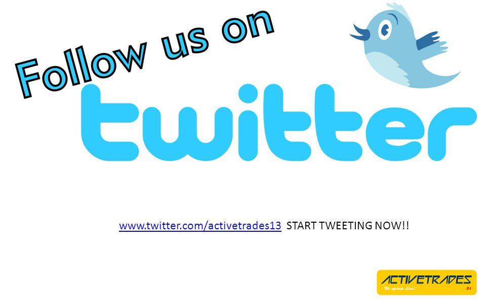 www.twitter.com/activetrades13www.twitter.com/activetrades13 START TWEETING NOW!!