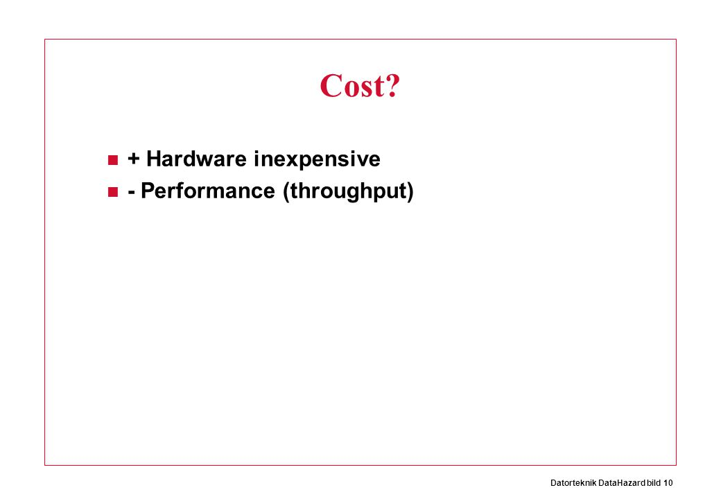 Datorteknik DataHazard bild 10 Cost + Hardware inexpensive - Performance (throughput)