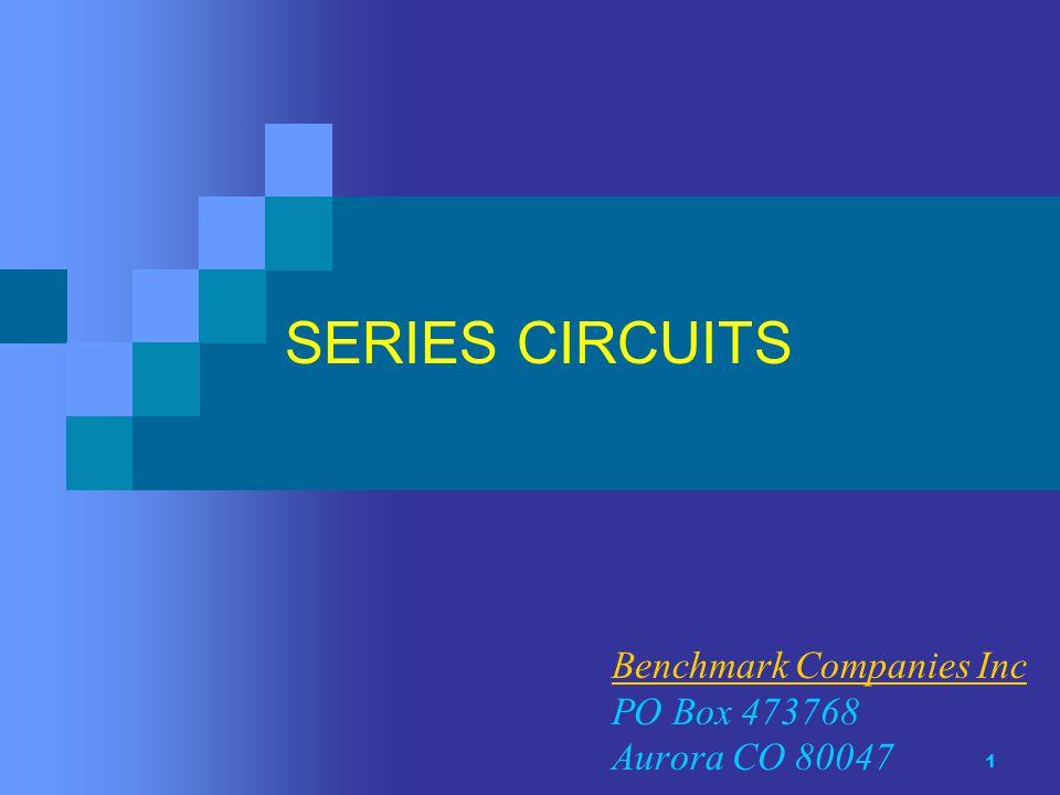 1 SERIES CIRCUITS Benchmark Companies Inc PO Box 473768 Aurora CO 80047