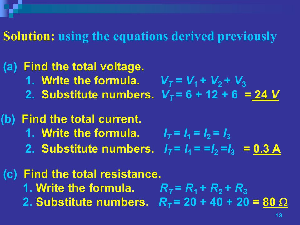 13 (c) Find the total resistance. 1. Write the formula.