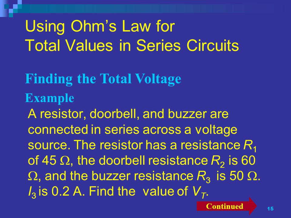 15 Using Ohm's Law for Total Values in Series Circuits A resistor, doorbell, and buzzer are connected in series across a voltage source.
