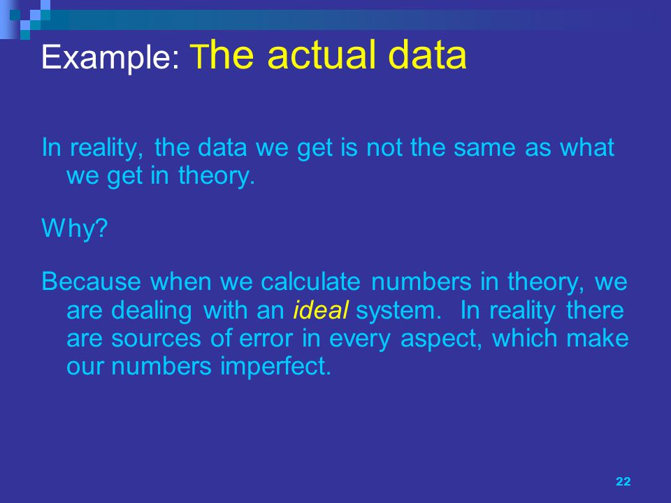 22 Example: T he actual data In reality, the data we get is not the same as what we get in theory.