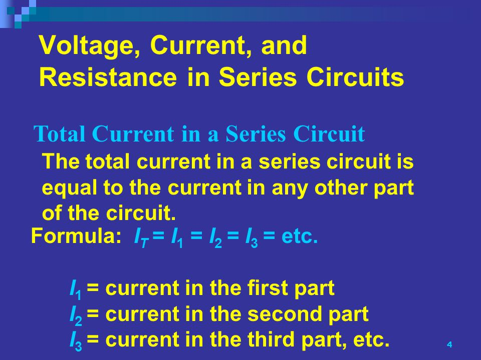 4 Voltage, Current, and Resistance in Series Circuits The total current in a series circuit is equal to the current in any other part of the circuit.