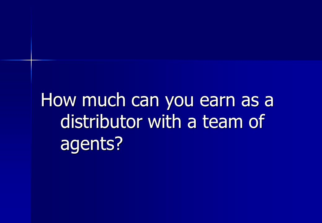 How much can you earn as a distributor with a team of agents