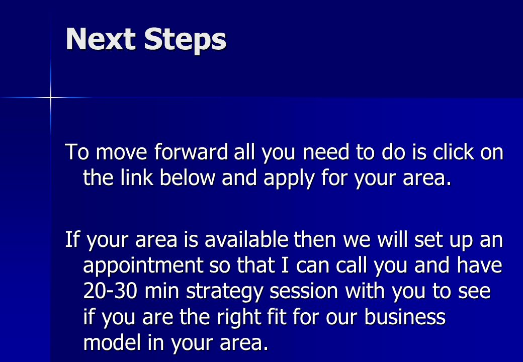 Next Steps To move forward all you need to do is click on the link below and apply for your area. If your area is available then we will set up an app
