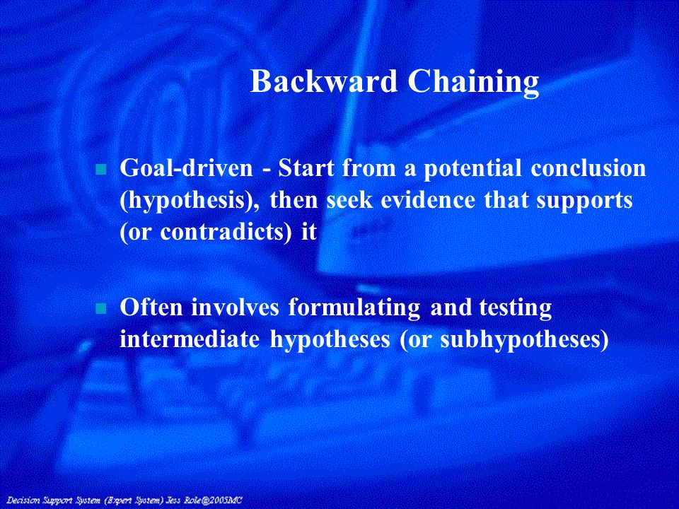 Forward Chaining n Data-driven - Start from available information as it becomes available, then try to draw conclusions n What to Use.