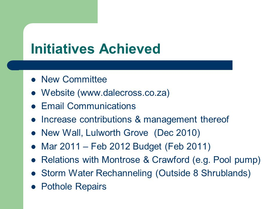 Initiatives Achieved New Committee Website (www.dalecross.co.za) Email Communications Increase contributions & management thereof New Wall, Lulworth G