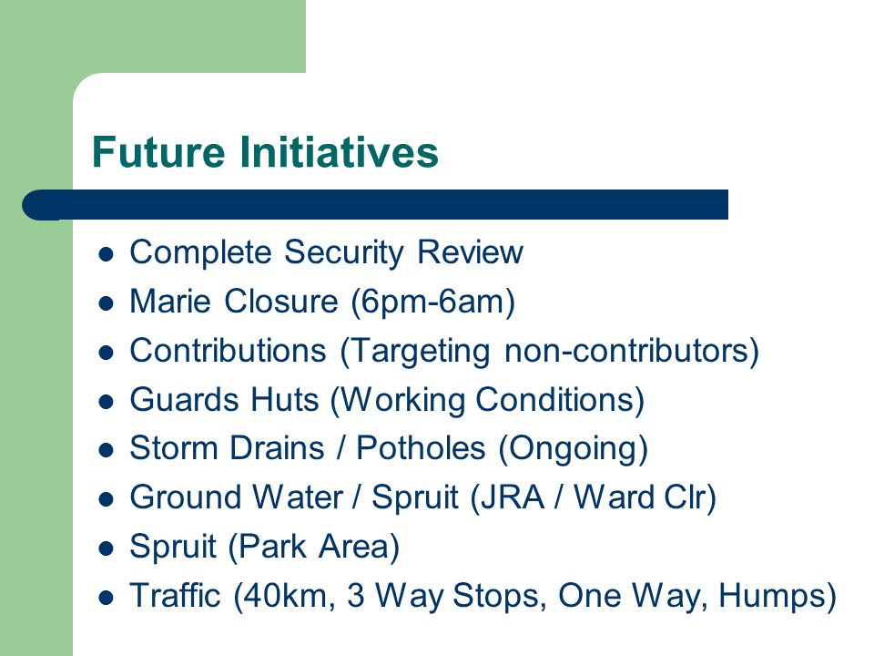 Future Initiatives Complete Security Review Marie Closure (6pm-6am) Contributions (Targeting non-contributors) Guards Huts (Working Conditions) Storm