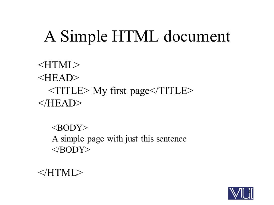 4 A Simple HTML document My first page A simple page with just this sentence