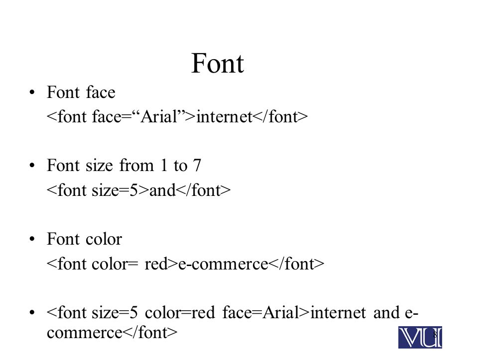 8 Font Font face internet Font size from 1 to 7 and Font color e-commerce internet and e- commerce