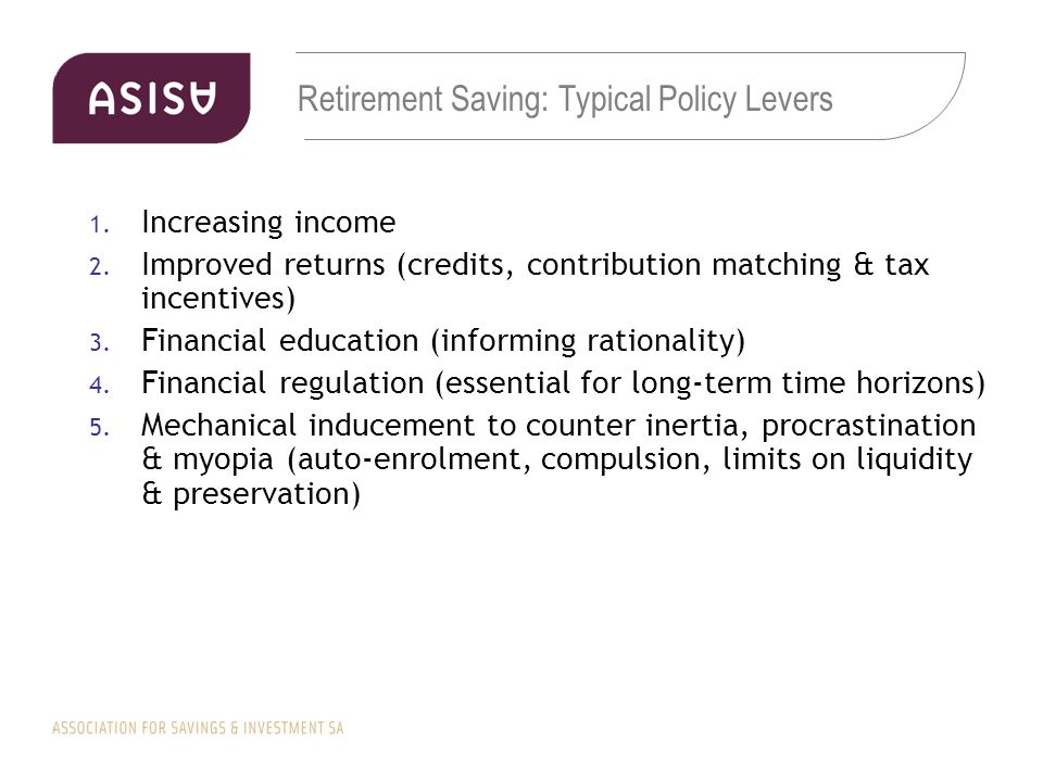 Retirement Saving: Typical Policy Levers 1. Increasing income 2.