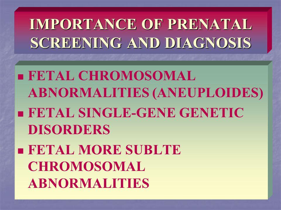 IMPORTANCE OF PRENATAL SCREENING AND DIAGNOSIS FETAL CHROMOSOMAL ABNORMALITIES (ANEUPLOIDES) FETAL SINGLE-GENE GENETIC DISORDERS FETAL MORE SUBLTE CHROMOSOMAL ABNORMALITIES
