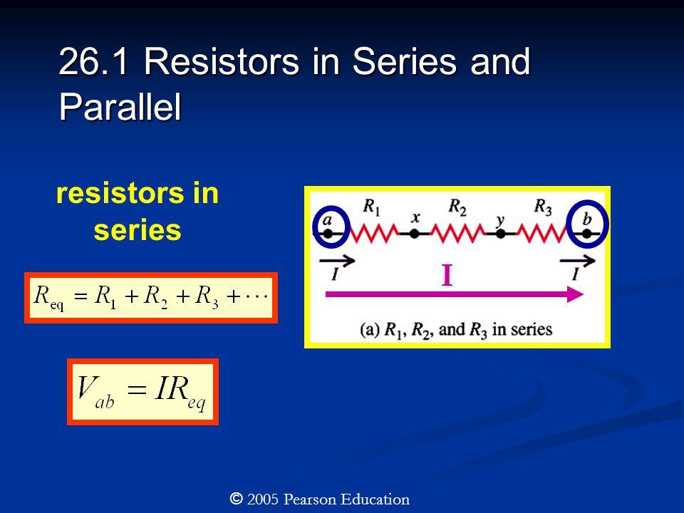resistors in parallel © 2005 Pearson Education I1I1 I2I2 I3I3