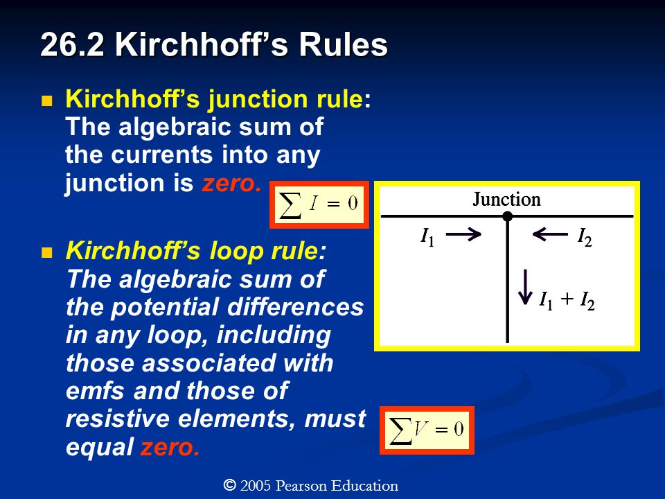 26.2 Kirchhoff's Rules Kirchhoff's junction rule: The algebraic sum of the currents into any junction is zero.