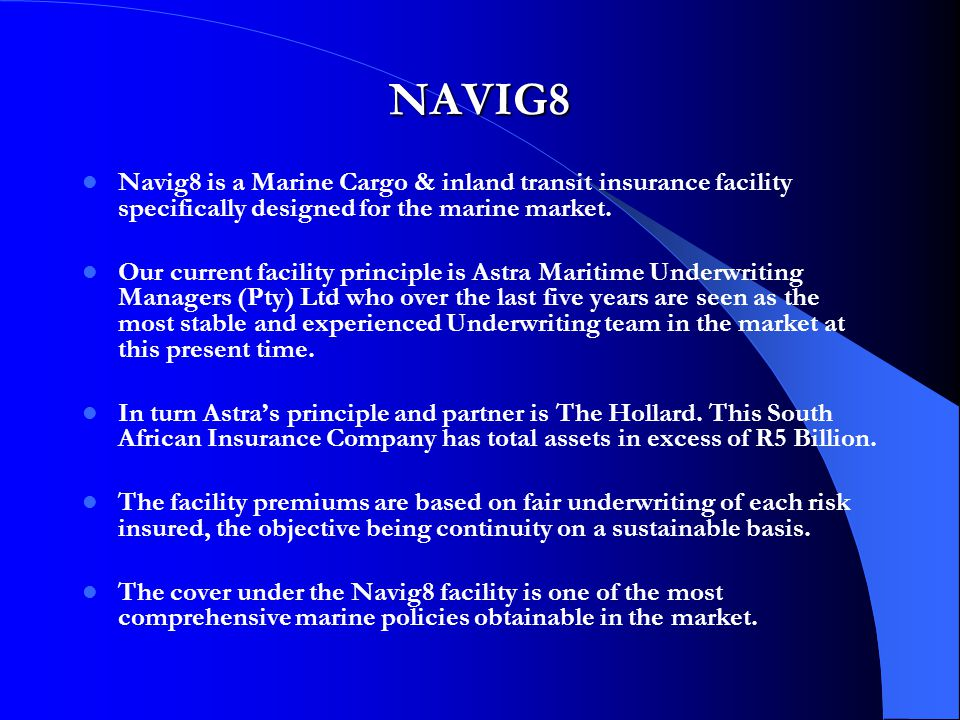NAVIG8 Navig8 is a Marine Cargo & inland transit insurance facility specifically designed for the marine market.