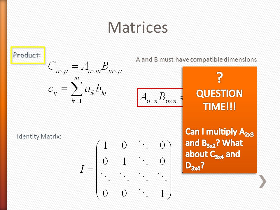 Matrices Product: A and B must have compatible dimensions Identity Matrix: